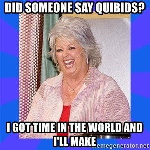 Paula Deen - did someone say quibids? I got time in the world and I'll make