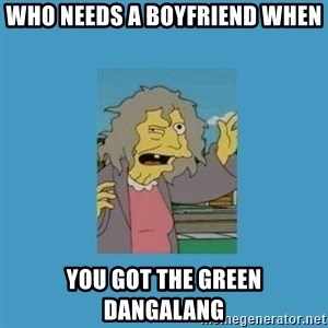 crazy cat lady simpsons - Who needs a boyfriend when you got the green dangalang