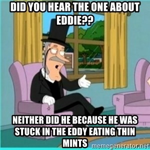 buzz killington - Did you hear the one about Eddie?? Neither did he because he was stuck in the eddy eating thin mints