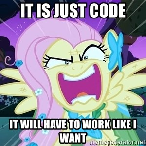 angry-fluttershy - It is just code It will have to work like I Want