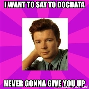 RIck Astley - I want to say to Docdata Never gonna give you up