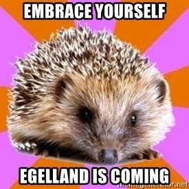 Homeschooled Hedgehog - Embrace yourself EgelLand is coming