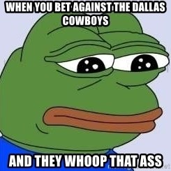 Sad Frog Color - WHEN YOU BET AGAINST THE DALLAS COWBOYS AND THEY WHOOP THAT ASS