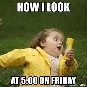 Little girl running away - How I look at 5:00 on Friday