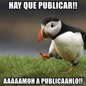 Unpopular Opinion Puffin - Hay que publicar!! AAAAAmoh a publicaahlo!!