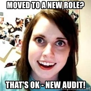 OAG - MOVED TO A NEW ROLE? THAT'S OK - NEW AUDIT!