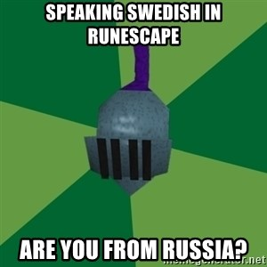 Runescape Advice - SPEAKING SWEDISH IN RUNESCAPE ARE YOU FROM RUSSIA?