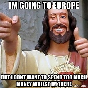 Hippie Jesus - im going to europe but i dont want to spend too much money whilst im there