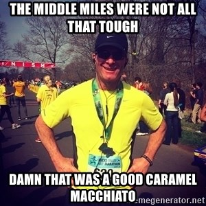 MikeRossiCheat - the middle miles were not all that tough damn that was a good caramel macchiato