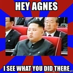 kim jong un - hey agnes I see what you did there
