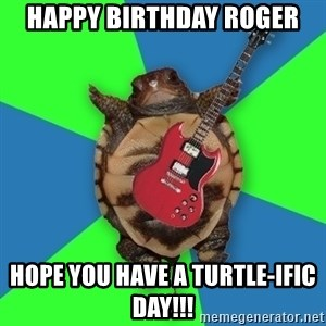 Aspiring Musician Turtle - Happy birthday Roger Hope you have a turtle-ific day!!!