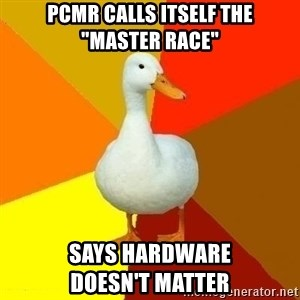 """Technologically Impaired Duck - pcmr calls itself the     """"master race"""" says hardware                   doesn't matter"""