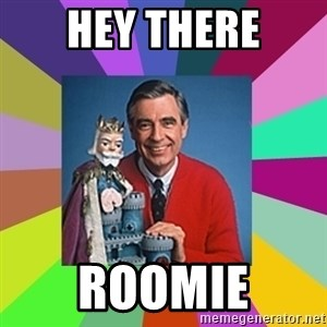 mr rogers  - hey there roomie