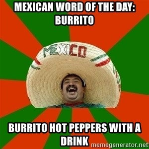 Successful Mexican - Mexican word of the day: Burrito Burrito hot peppers with a drink