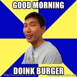 Jerk Aldarik - good morning doink burger