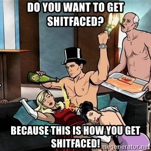 Archers party - Do you want to get shitfaced? because this is how you get shitfaced!