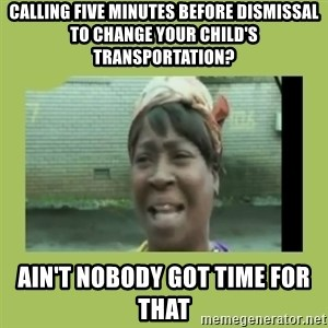 Sugar Brown - Calling five minutes before dismissal to change your child's transportation? Ain't Nobody got time for that