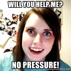 OAG - WILL YOU HELP ME? NO PRESSURE!