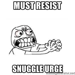 MUST RESIST - MUST RESIST SNUGGLE URGE