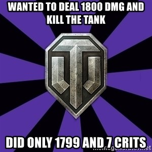 World of Tanks - Wanted to deal 1800 dmg and kill the tank Did only 1799 and 7 crits