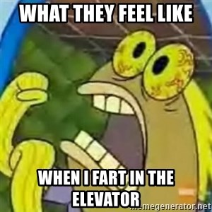 spongebob chocolate guy - what they feel like when i fart in the elevator
