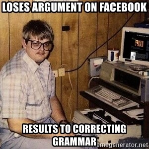 Nerd - loses argument on facebook results to correcting grammar