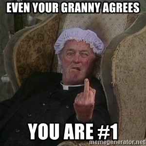Things my homophobic mother says - Even your granny agrees You are #1