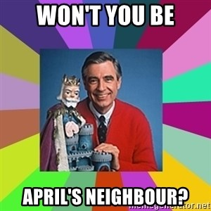 mr rogers  - Won't you be April's Neighbour?