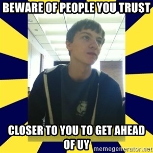 Backstabbing Billy - BEWARE OF PEOPLE YOU TRUST CLOSER TO YOU TO GET AHEAD OF UY