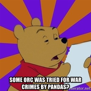 Skeptical Pooh -  some orc was tried for war crimes by pandas?