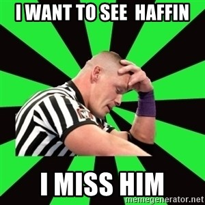 Deep Thinking Cena - I want to see  haffin I miss him