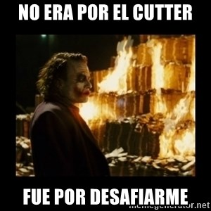 Not about the money joker - No era por el cutter fue por desafiarme