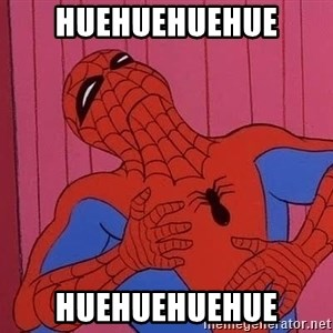 Spidermantripping - HUehuehuehue huehuehuehue