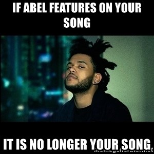 The Weeknd saw what you did there! - If Abel features on your song it is NO LONGER your song