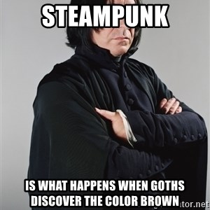 Snape - steampunk is what happens when goths discover the color brown