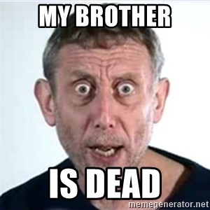 Michael Rosen  - My brother  Is dead