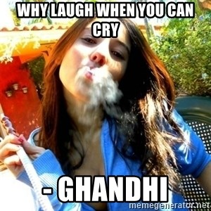 Good Girl Ana - Why laugh when you can cry - Ghandhi