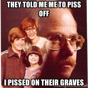 Family Man - They told me me to piss off I pissed on their graves