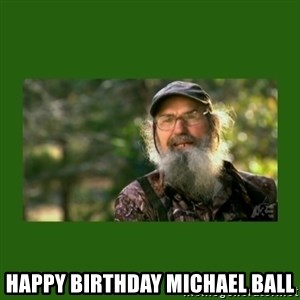 Si Robertson -  HAPPY BIRTHDAY MICHAEL BALL