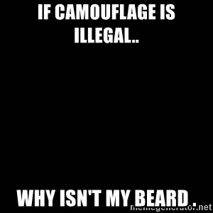 black background - if camouflage is illegal.. why isn't my beard .