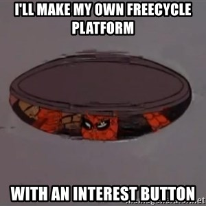 Spiderman in Sewer - I'll make my own freecycle platform with an interest button