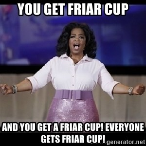 free giveaway oprah - you get friar cup and you get a friar cup! everyone gets friar cup!