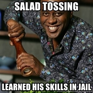 Prepare Your Anus - salad tossing learned his skills in jail