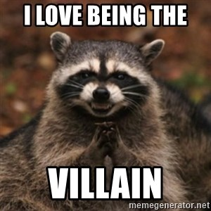 evil raccoon - i love being the  villain