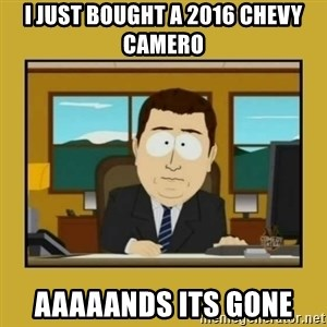 aaand its gone - i just bought a 2016 Chevy camero aaaaands its gone