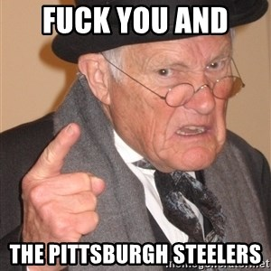Angry Old Man - Fuck You and  the Pittsburgh Steelers