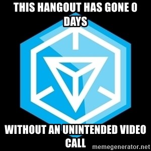 Ingress logo - This hangout has gone 0 days Without an unintended video call