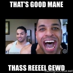 The Hodgetwins - That's good mane Thass reeeel gewd
