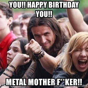 Ridiculously Photogenic Metalhead Guy - You!! Happy Birthday You!!  Metal Mother F**ker!!