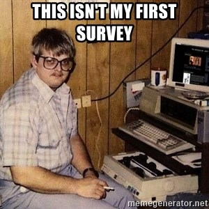 Nerd - This isn't my first survey